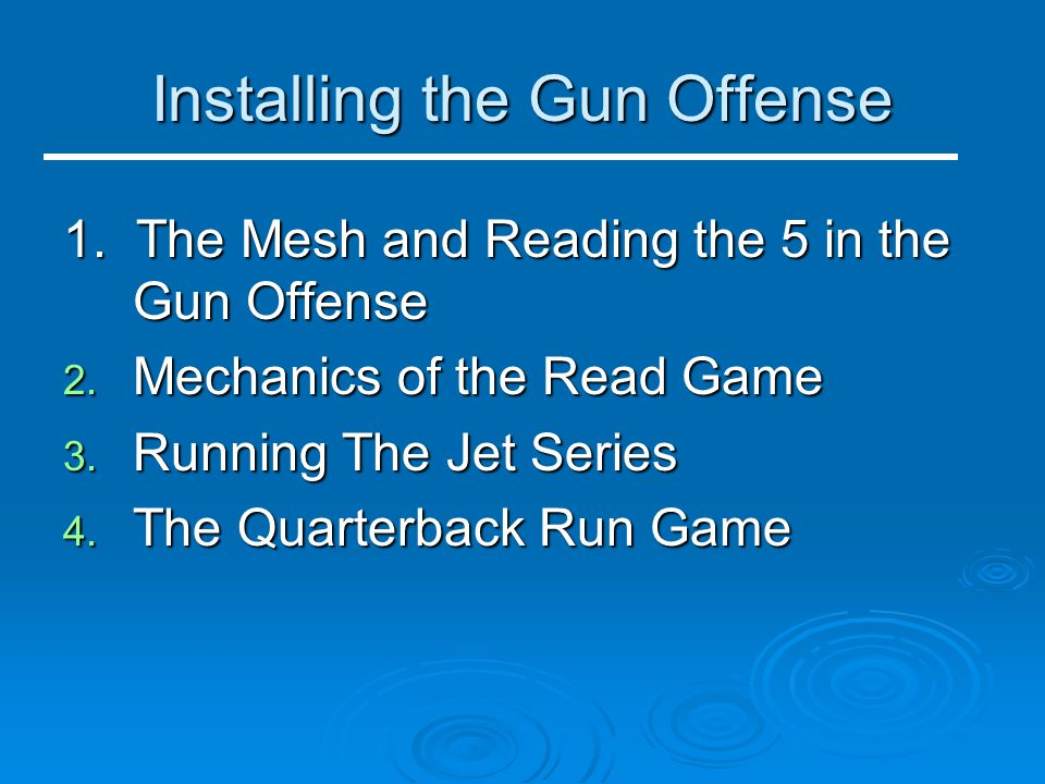 Installing the Gun Offense 1. The Mesh and Reading the 5 in the Gun Offense 2. Mechanics of the Read Game 3. Running The Jet Series 4. The Quarterback