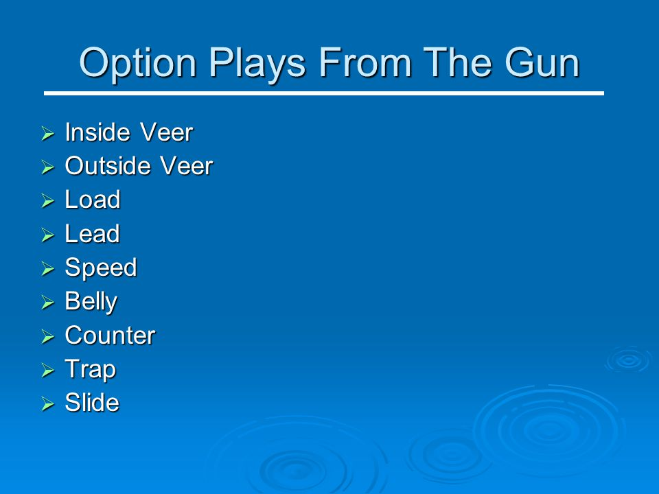 Option Plays From The Gun  Inside Veer  Outside Veer  Load  Lead  Speed  Belly  Counter  Trap  Slide