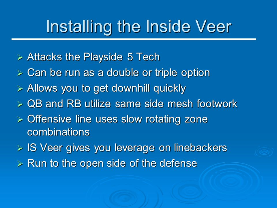 Installing the Inside Veer  Attacks the Playside 5 Tech  Can be run as a double or triple option  Allows you to get downhill quickly  QB and RB ut