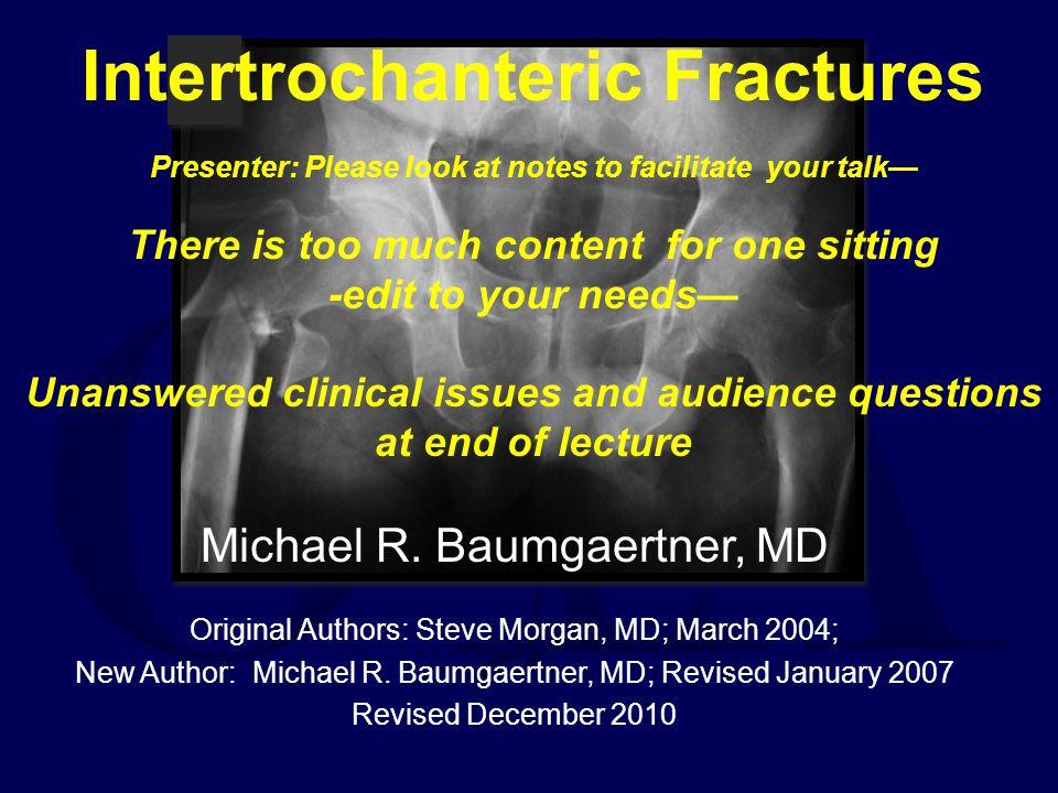 Intertroch/ subtrochanteric fxs Greater mechanical demands, poorer fracture healing Surgeon controlled factor: Implant selection