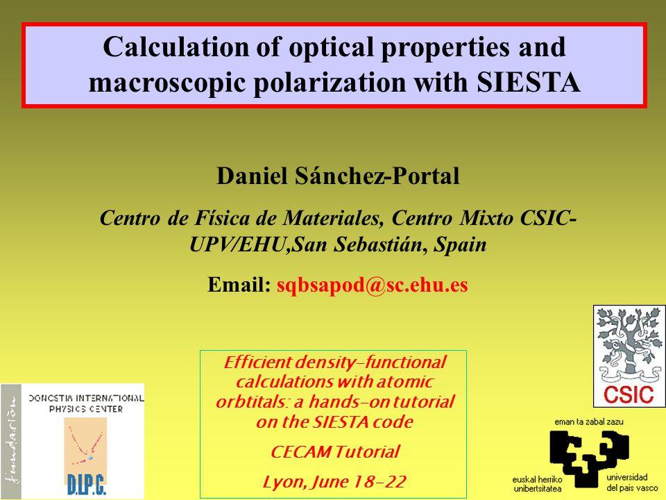 Calculation of optical properties and macroscopic polarization with SIESTA Daniel Sánchez-Portal Centro de Física de Materiales, Centro Mixto CSIC- UP
