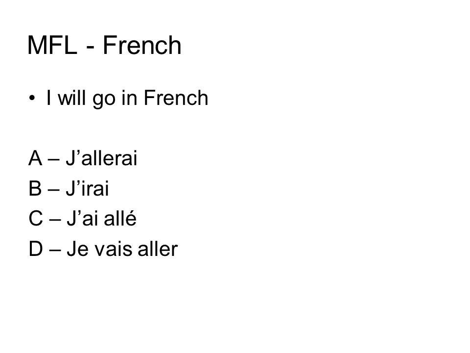 MFL - French I will go in French A – J'allerai B – J'irai C – J'ai allé D – Je vais aller