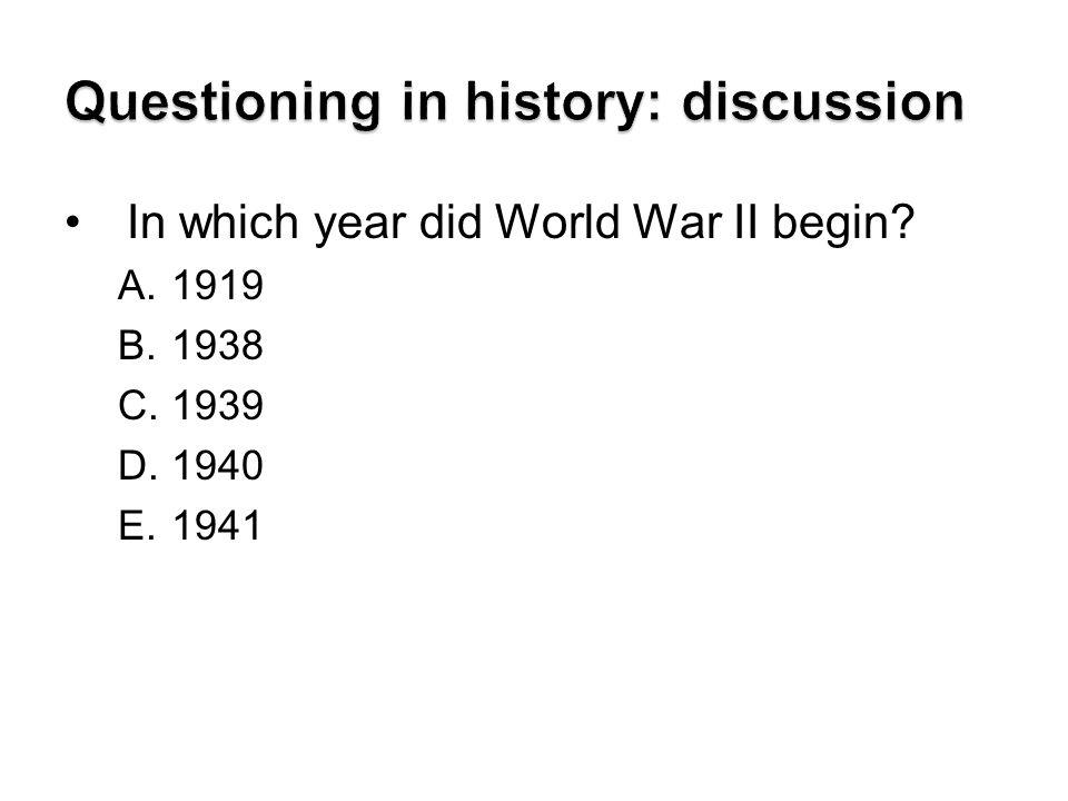 In which year did World War II begin? A.1919 B.1938 C.1939 D.1940 E.1941