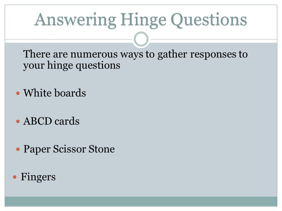 Answering Hinge Questions There are numerous ways to gather responses to your hinge questions White boards ABCD cards Paper Scissor Stone Fingers
