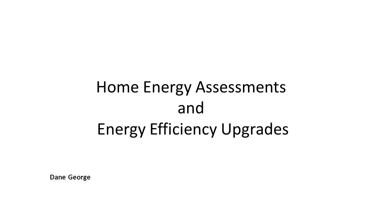 Home Energy Assessments and Energy Efficiency Upgrades Dane George