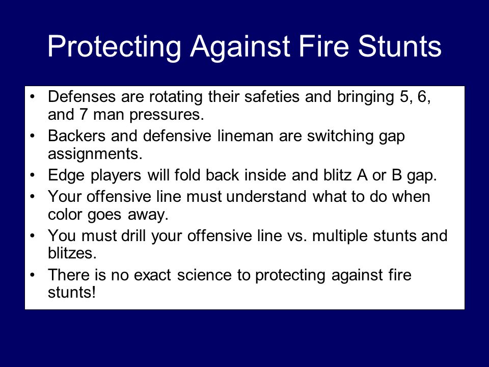 Protecting Against Fire Stunts Defenses are rotating their safeties and bringing 5, 6, and 7 man pressures. Backers and defensive lineman are switchin