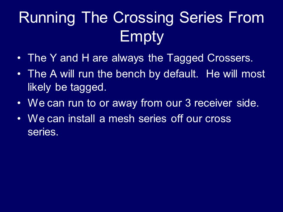 Running The Crossing Series From Empty The Y and H are always the Tagged Crossers. The A will run the bench by default. He will most likely be tagged.