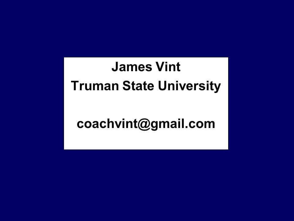 James Vint Truman State University coachvint@gmail.com
