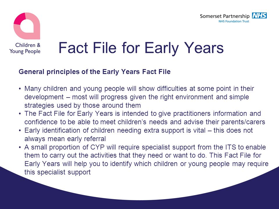 Fact File for Early Years Section Two: Factors affecting children's development and what you can do to help It is entirely normal for children to develop at different rates.