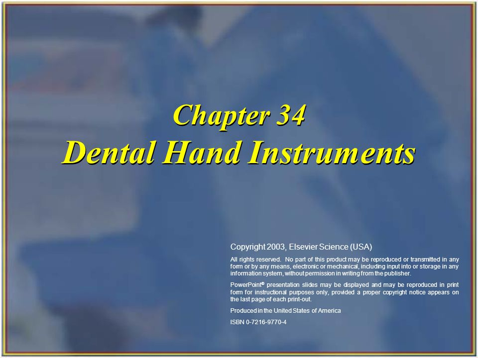Copyright 2003, Elsevier Science (USA). All rights reserved. Chapter 34 Dental Hand Instruments Copyright 2003, Elsevier Science (USA) All rights rese