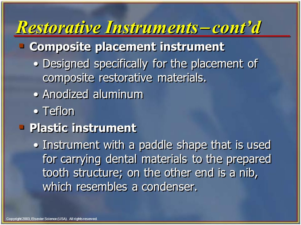Copyright 2003, Elsevier Science (USA). All rights reserved.  Composite placement instrument Designed specifically for the placement of composite res