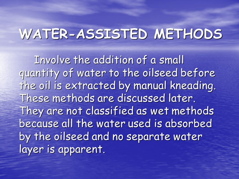 Wet extraction methods: In wet extraction methods water is used to extract oil from oilseeds.