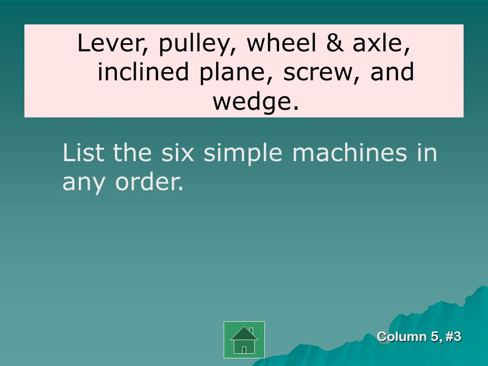 Column 5, #2 What pulls an object down a ramp or hill? gravity