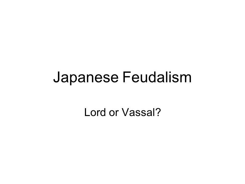 Japanese Feudalism Lord or Vassal