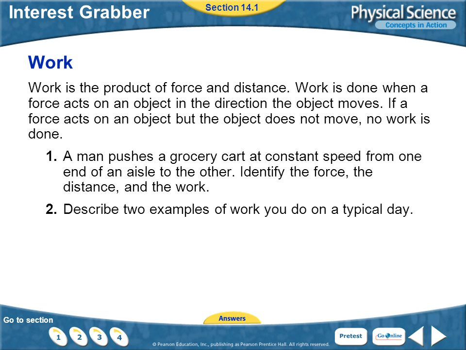 Go to section Interest Grabber Work Work is the product of force and distance.
