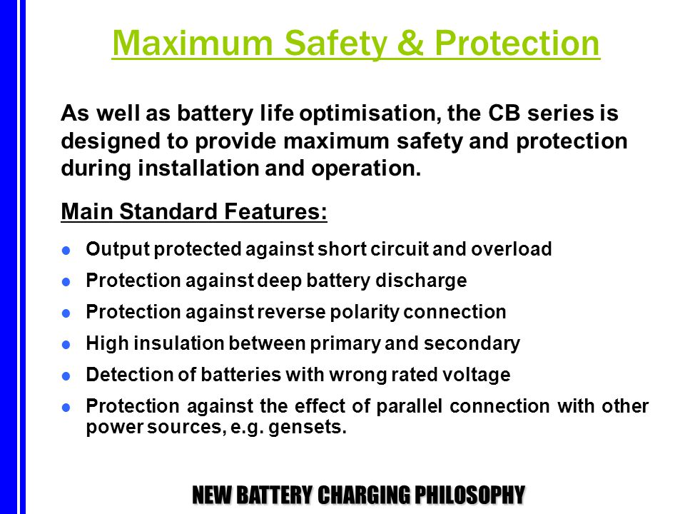 NEW BATTERY CHARGING PHILOSOPHY As well as battery life optimisation, the CB series is designed to provide maximum safety and protection during instal