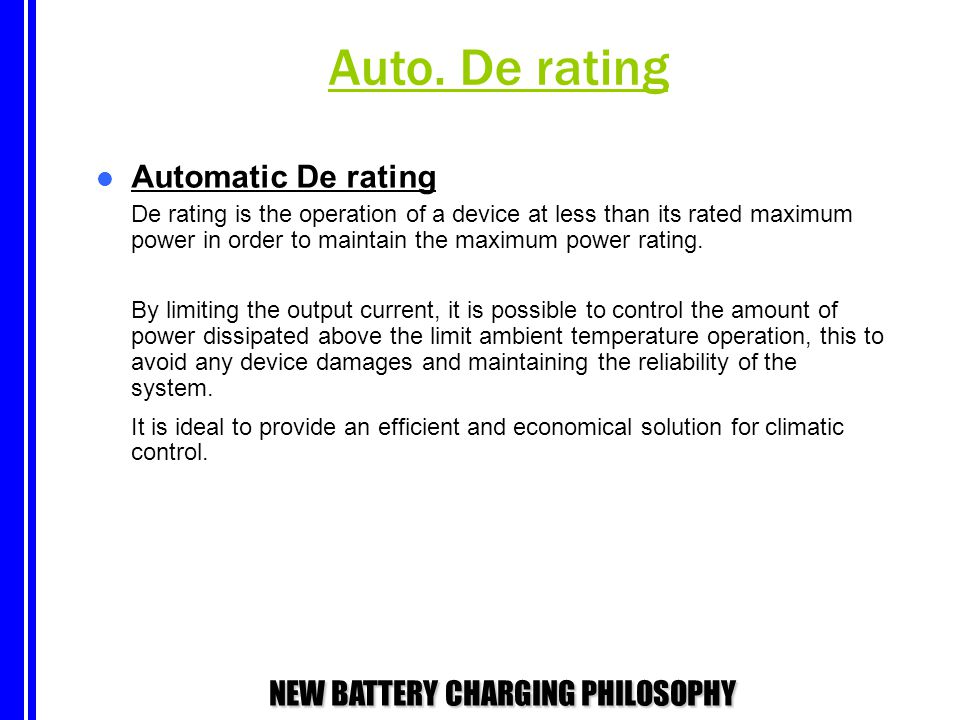 NEW BATTERY CHARGING PHILOSOPHY Auto. De rating Automatic De rating De rating is the operation of a device at less than its rated maximum power in ord