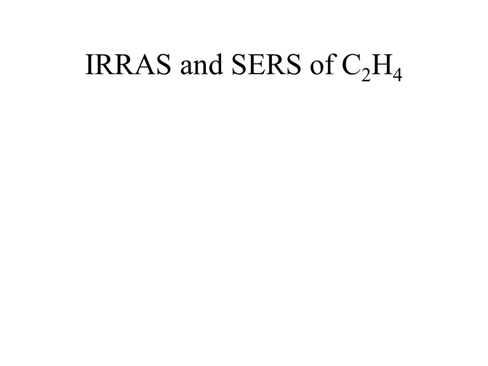 IRRAS and SERS of C 2 H 4