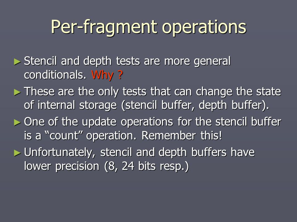 Per-fragment operations ► Stencil and depth tests are more general conditionals.