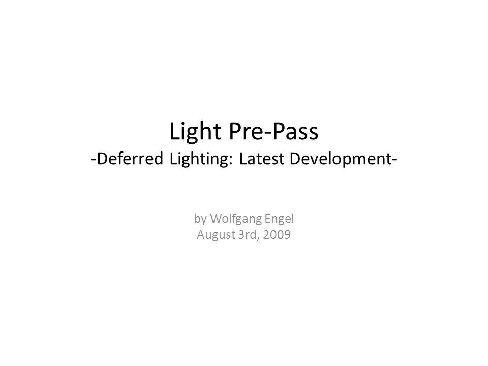Light Pre-Pass -Deferred Lighting: Latest Development- by Wolfgang Engel August 3rd, 2009