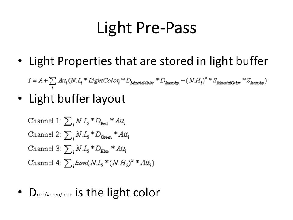 Light Pre-Pass Light Properties that are stored in light buffer Light buffer layout D red/green/blue is the light color