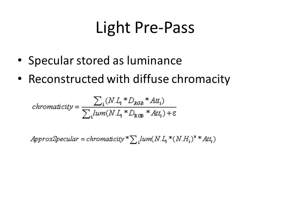 Light Pre-Pass Specular stored as luminance Reconstructed with diffuse chromacity