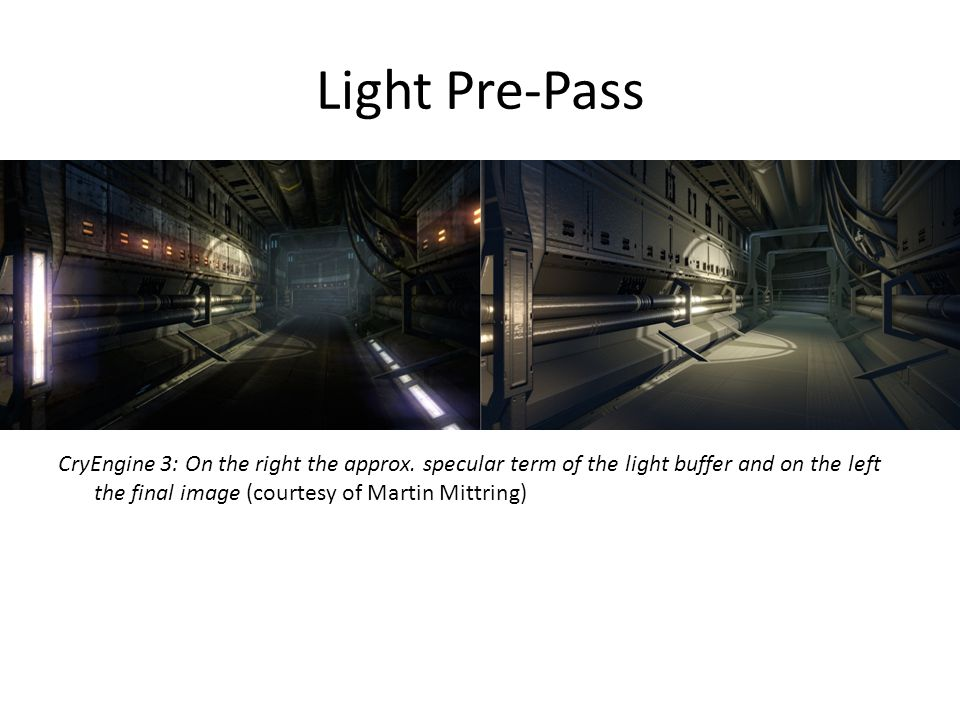 Light Pre-Pass CryEngine 3: On the right the approx. specular term of the light buffer and on the left the final image (courtesy of Martin Mittring)