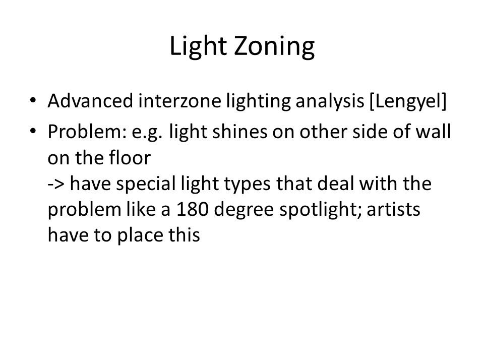 Light Zoning Advanced interzone lighting analysis [Lengyel] Problem: e.g. light shines on other side of wall on the floor -> have special light types