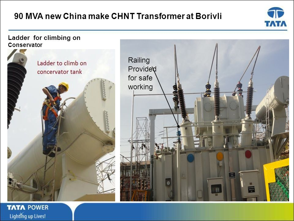 …Message Box ( Arial, Font size 18 Bold) 90 MVA new China make CHNT Transformer at Borivli Ladder for climbing on Conservator Railing Provided for safe working