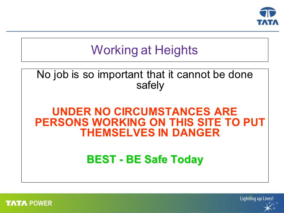 …Message Box ( Arial, Font size 18 Bold) Working at Heights No job is so important that it cannot be done safely UNDER NO CIRCUMSTANCES ARE PERSONS WO