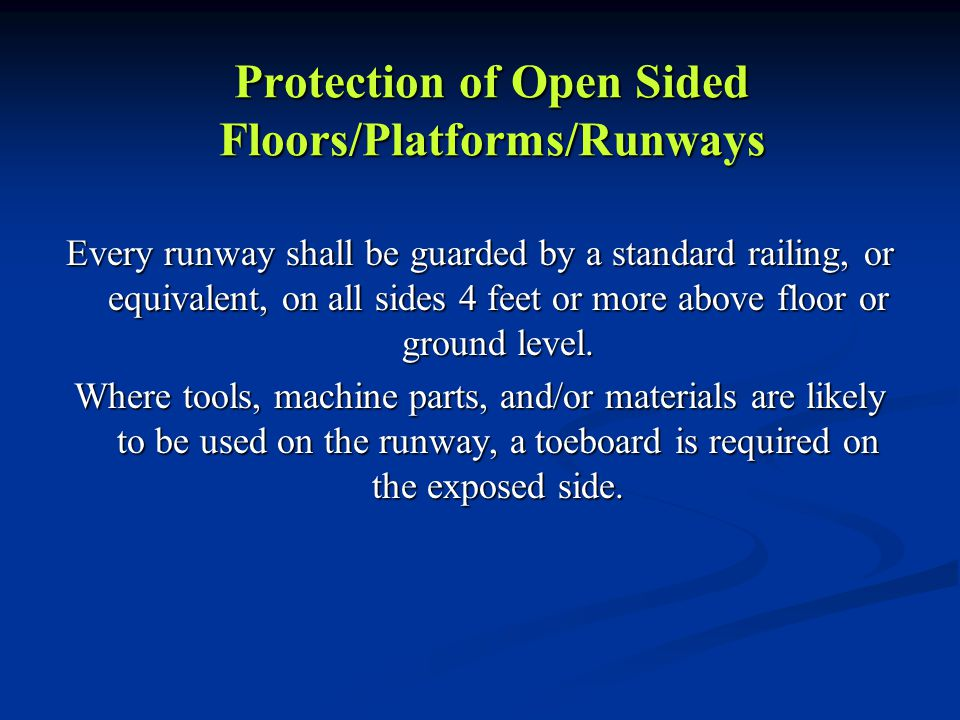 Protection of Open Sided Floors/Platforms/Runways Every runway shall be guarded by a standard railing, or equivalent, on all sides 4 feet or more abov