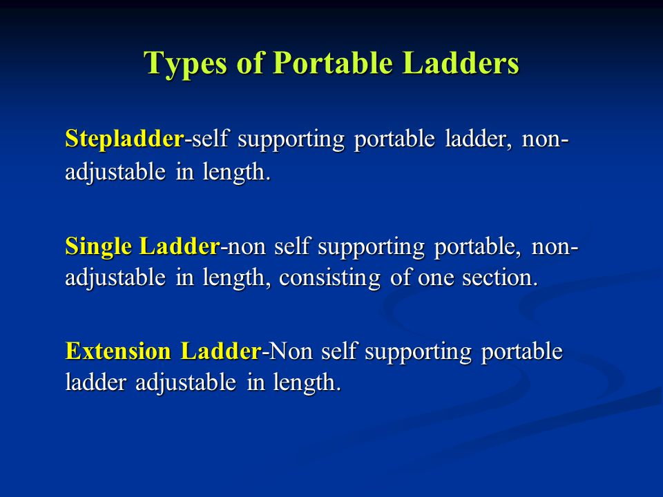 Types of Portable Ladders Stepladder-self supporting portable ladder, non- adjustable in length.