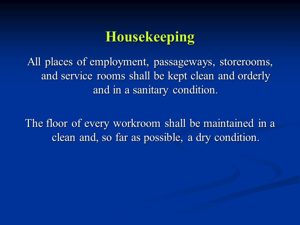 Housekeeping All places of employment, passageways, storerooms, and service rooms shall be kept clean and orderly and in a sanitary condition.