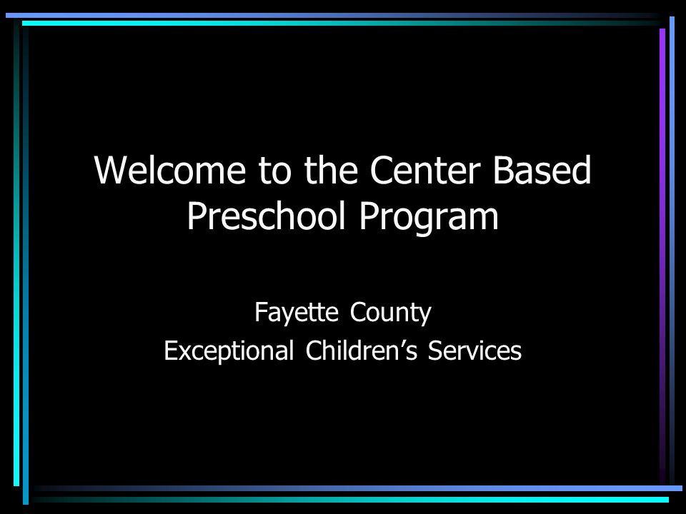 Welcome to the Center Based Preschool Program Fayette County Exceptional Children's Services