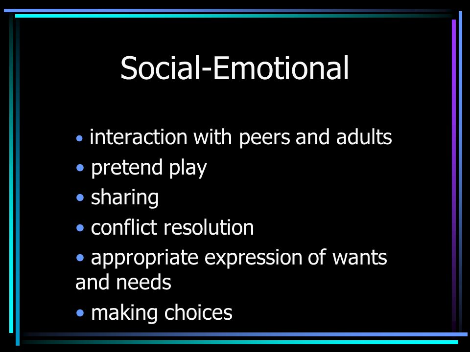 Social-Emotional interaction with peers and adults pretend play sharing conflict resolution appropriate expression of wants and needs making choices