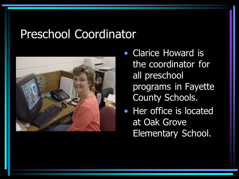 Preschool Coordinator Clarice Howard is the coordinator for all preschool programs in Fayette County Schools. Her office is located at Oak Grove Eleme