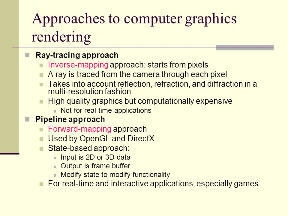 Approaches to computer graphics rendering Ray-tracing approach Inverse-mapping approach: starts from pixels A ray is traced from the camera through ea