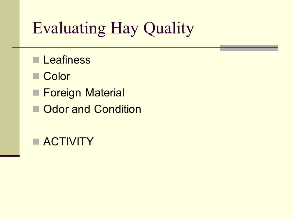 Evaluating Hay Quality Leafiness Color Foreign Material Odor and Condition ACTIVITY