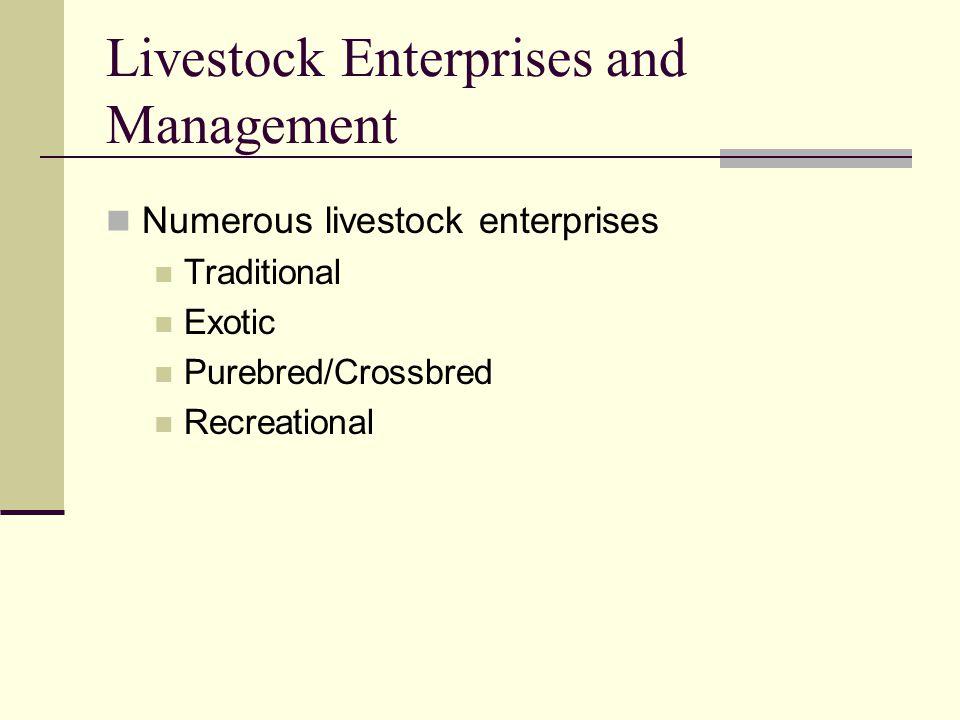 Livestock Enterprises and Management Numerous livestock enterprises Traditional Exotic Purebred/Crossbred Recreational