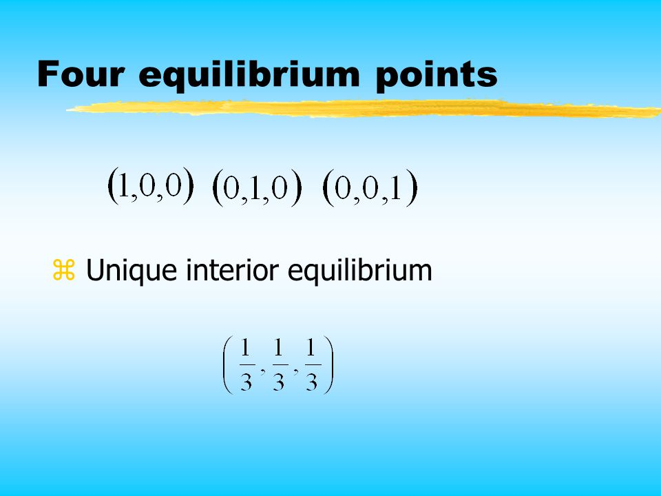 Four equilibrium points z Unique interior equilibrium