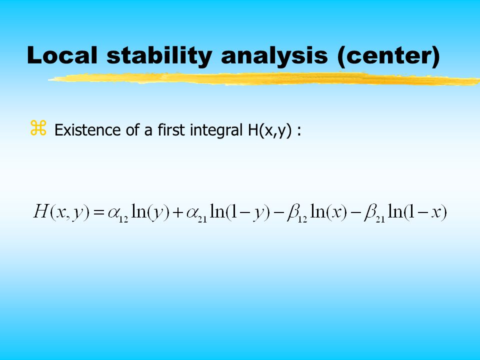 Local stability analysis (center) z Existence of a first integral H(x,y) :