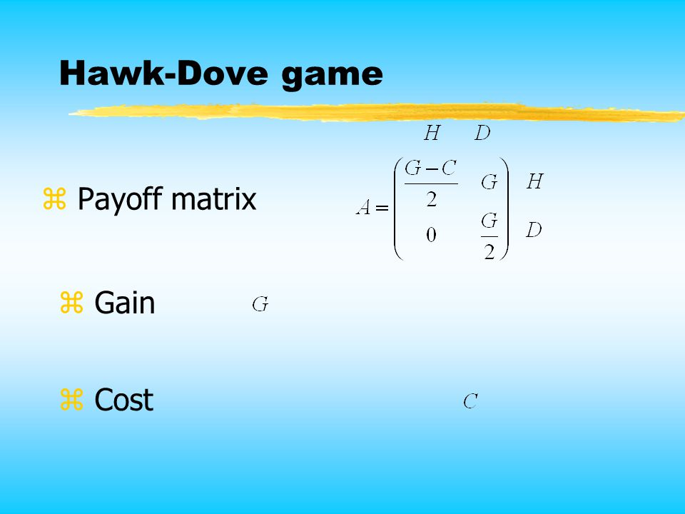 Hawk-Dove game z Payoff matrix z Gain z Cost
