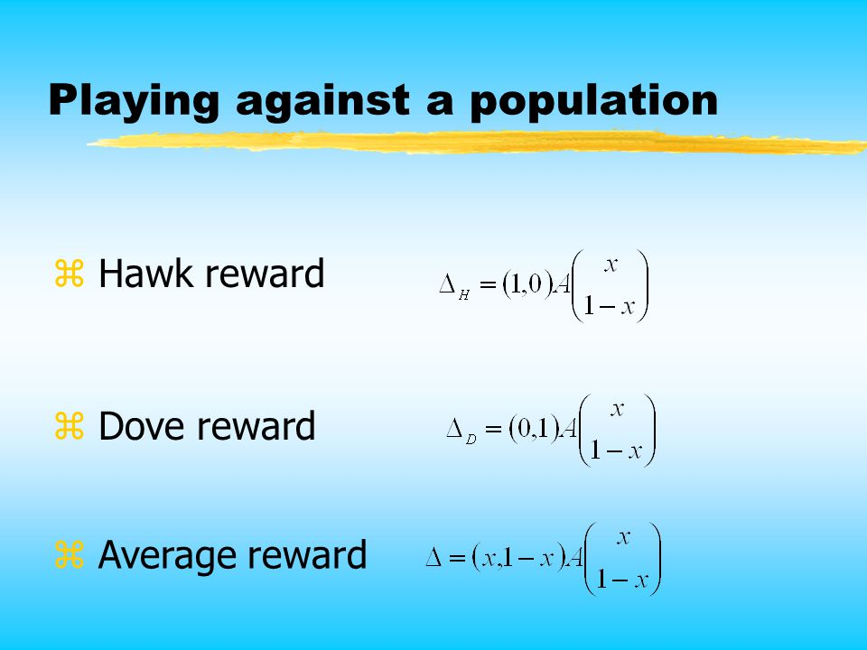 Playing against a population z Hawk reward z Dove reward z Average reward