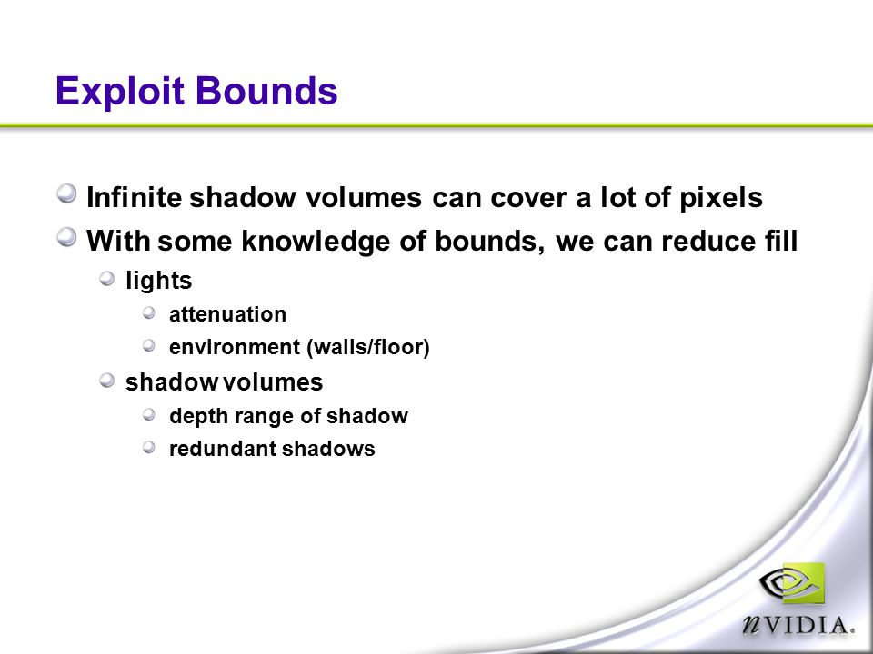Exploit Bounds Infinite shadow volumes can cover a lot of pixels With some knowledge of bounds, we can reduce fill lights attenuation environment (wal