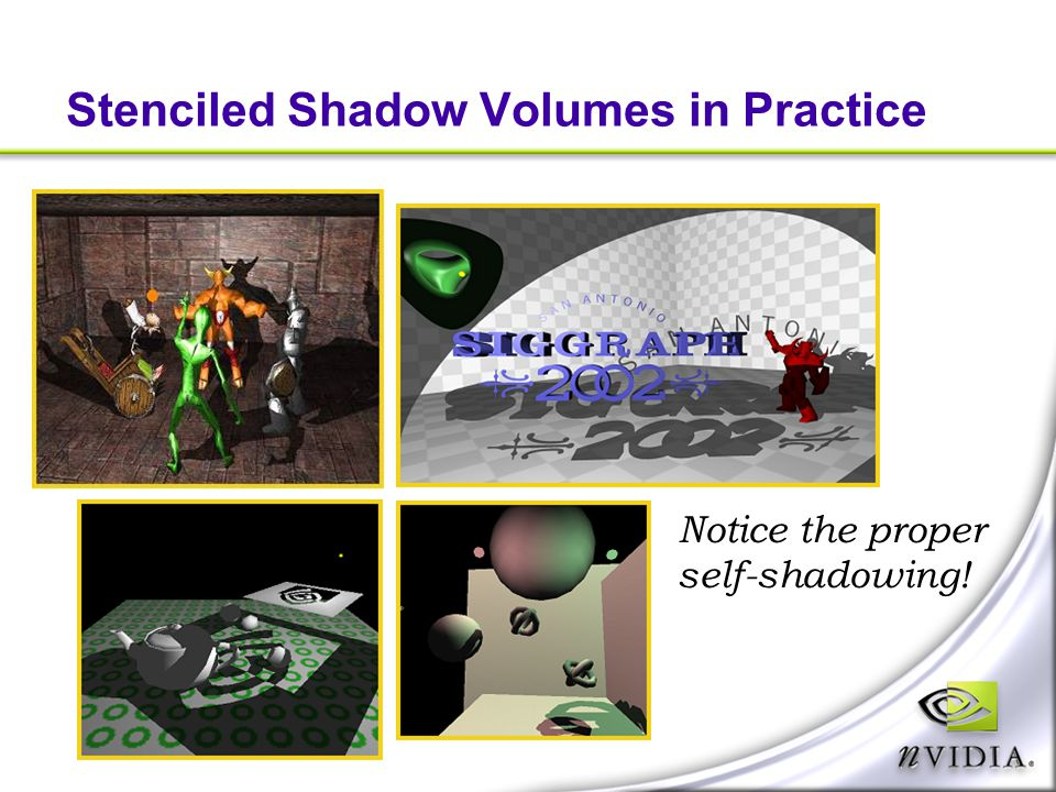 Stenciled Shadow Volumes in Practice Notice the proper self-shadowing!