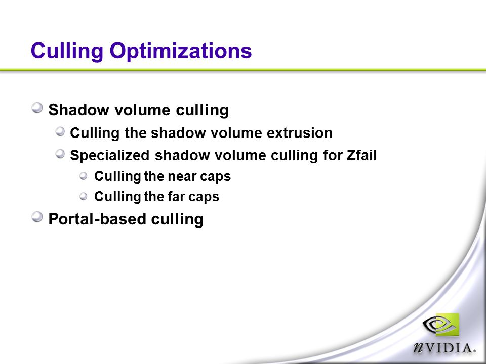 Culling Optimizations Shadow volume culling Culling the shadow volume extrusion Specialized shadow volume culling for Zfail Culling the near caps Cull