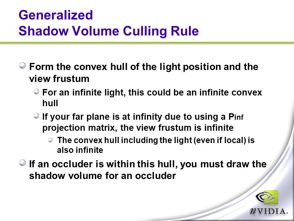 Generalized Shadow Volume Culling Rule Form the convex hull of the light position and the view frustum For an infinite light, this could be an infinit