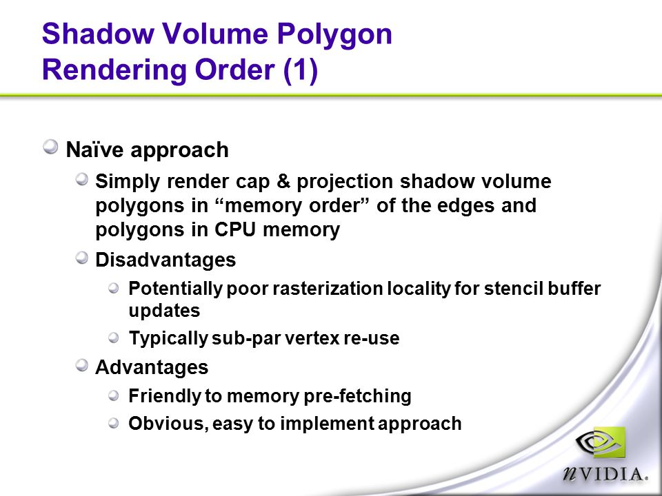 "Shadow Volume Polygon Rendering Order (1) Naïve approach Simply render cap & projection shadow volume polygons in ""memory order"" of the edges and poly"