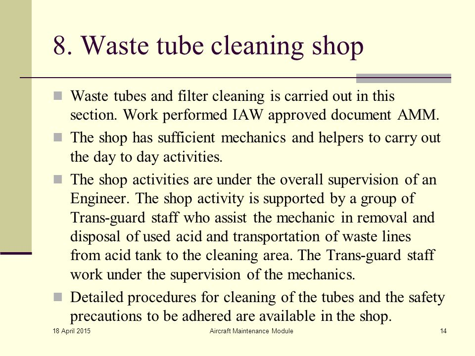 8. Waste tube cleaning shop Waste tubes and filter cleaning is carried out in this section. Work performed IAW approved document AMM. The shop has suf