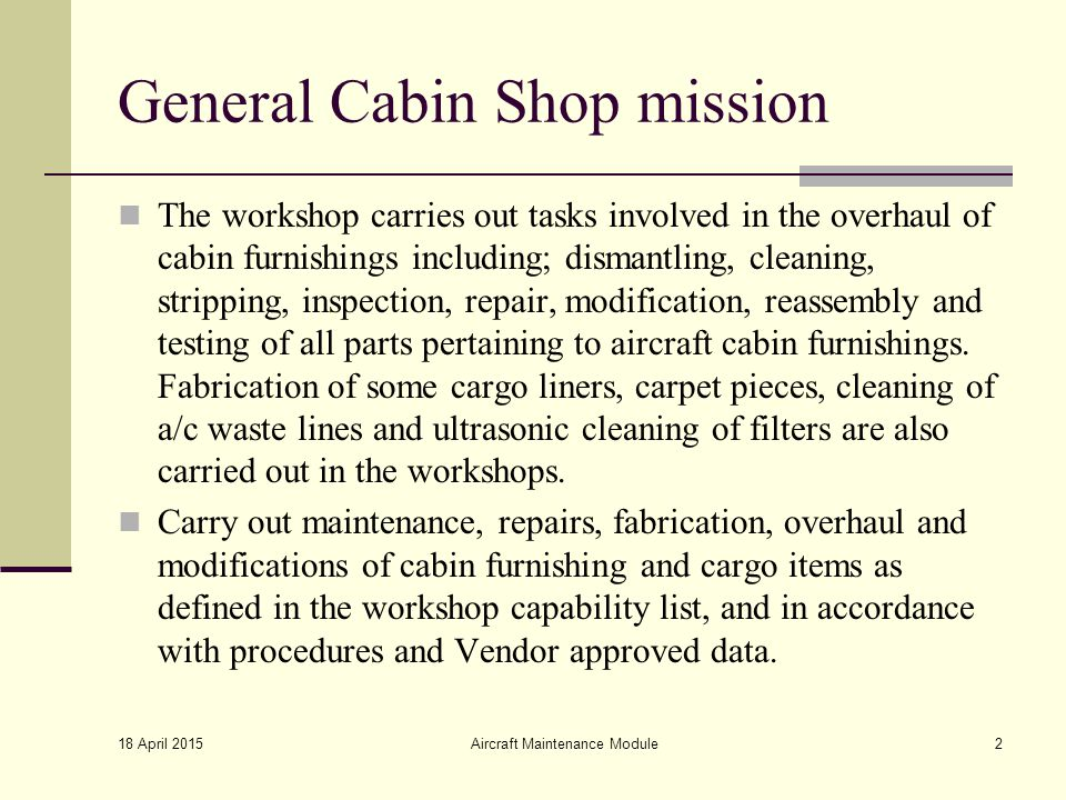 General Cabin Shop mission The workshop carries out tasks involved in the overhaul of cabin furnishings including; dismantling, cleaning, stripping, i